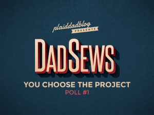 What Should Dad Sew? Poll #1