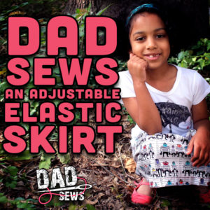 Dad Sews A Simple Adjustable Elastic Skirt - DadSews.com