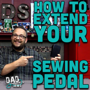 How To Extend Your Sewing Foot Pedal - DadSews