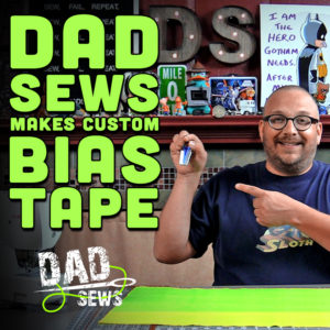 Dad Sews Make Your Own Custom Double Fold Bias Tape