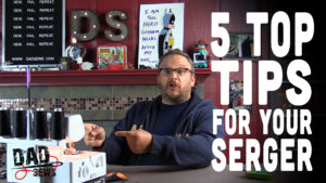 Top 5 Serger Tips - DadSews.com