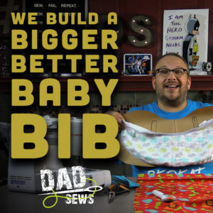 Dad Sews A Bigger, Better Baby Bib