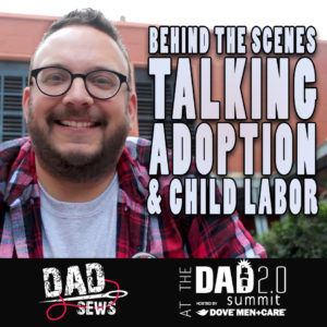 Dad Sews Behind The Scenes: Talking Adoption and Child Labor at Dad 2.0 Summit