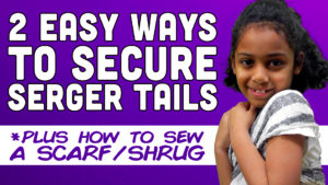 2 Easy Ways To Finish Serger Tails (And How To Sew A Scarf/Shrug) - DadSews