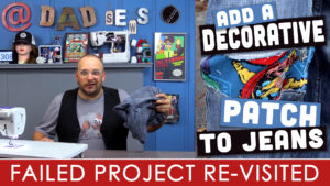 How To Sew A Decorative Patch On Jeans - Failed Sewing Project Re-Visited - DadSews