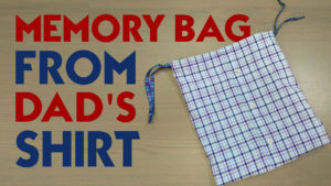 Dad Sews a Memory Bag from Dad's Shirt - Father's Day Project