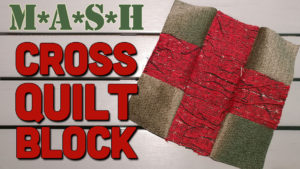 Dad Sews A M*A*S*H Cross Quilt Block (Beginner Level)